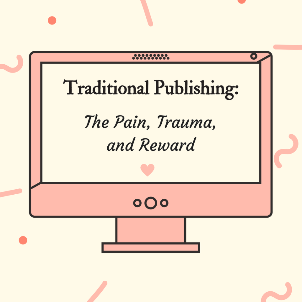 Traditional Publishing: The Pain, Trauma, and Reward by Kelsey Stone
