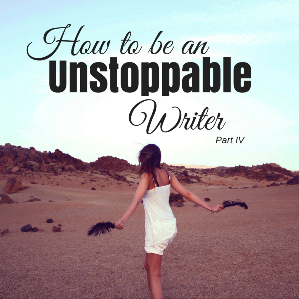 How to be an Unstoppable Writer - Part IV by Diana Anderson-Tyler