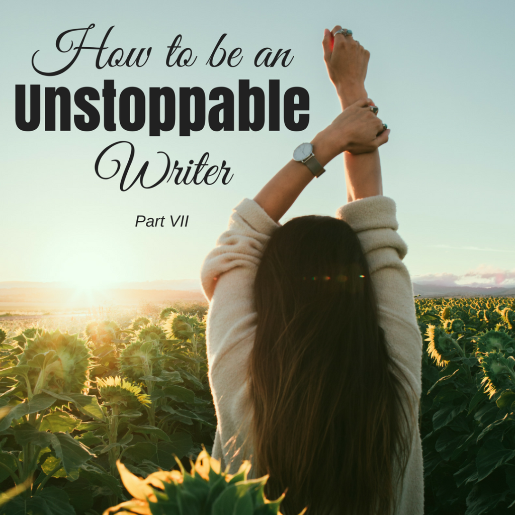 How to be an Unstoppable Writer - Part VII by Diana Anderson-Tyler