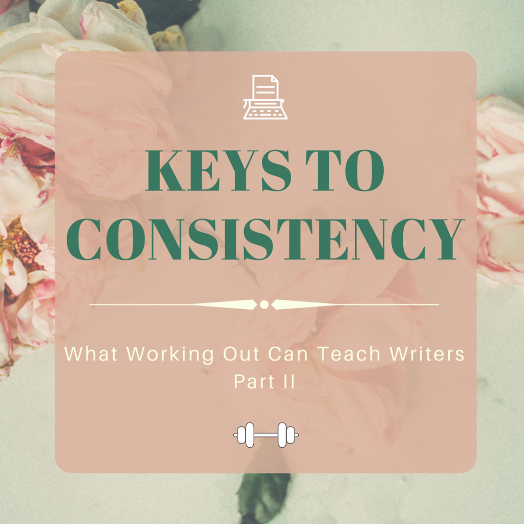 Keys to Consistency: What Working Out Can Teach Writers - Part II