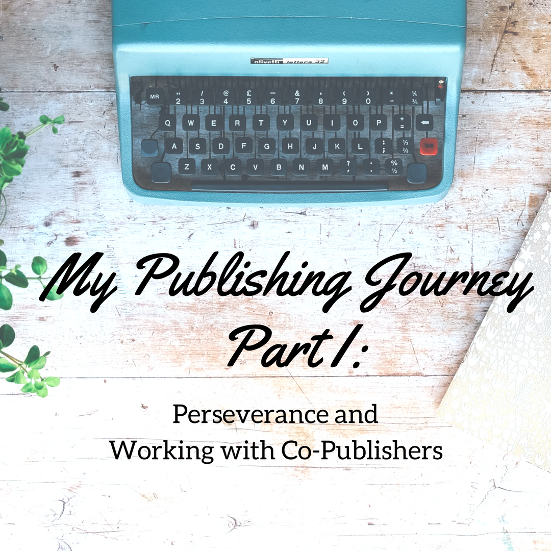 My Publishing Journey – Part 1: Perseverance and Working with Co-Publishers