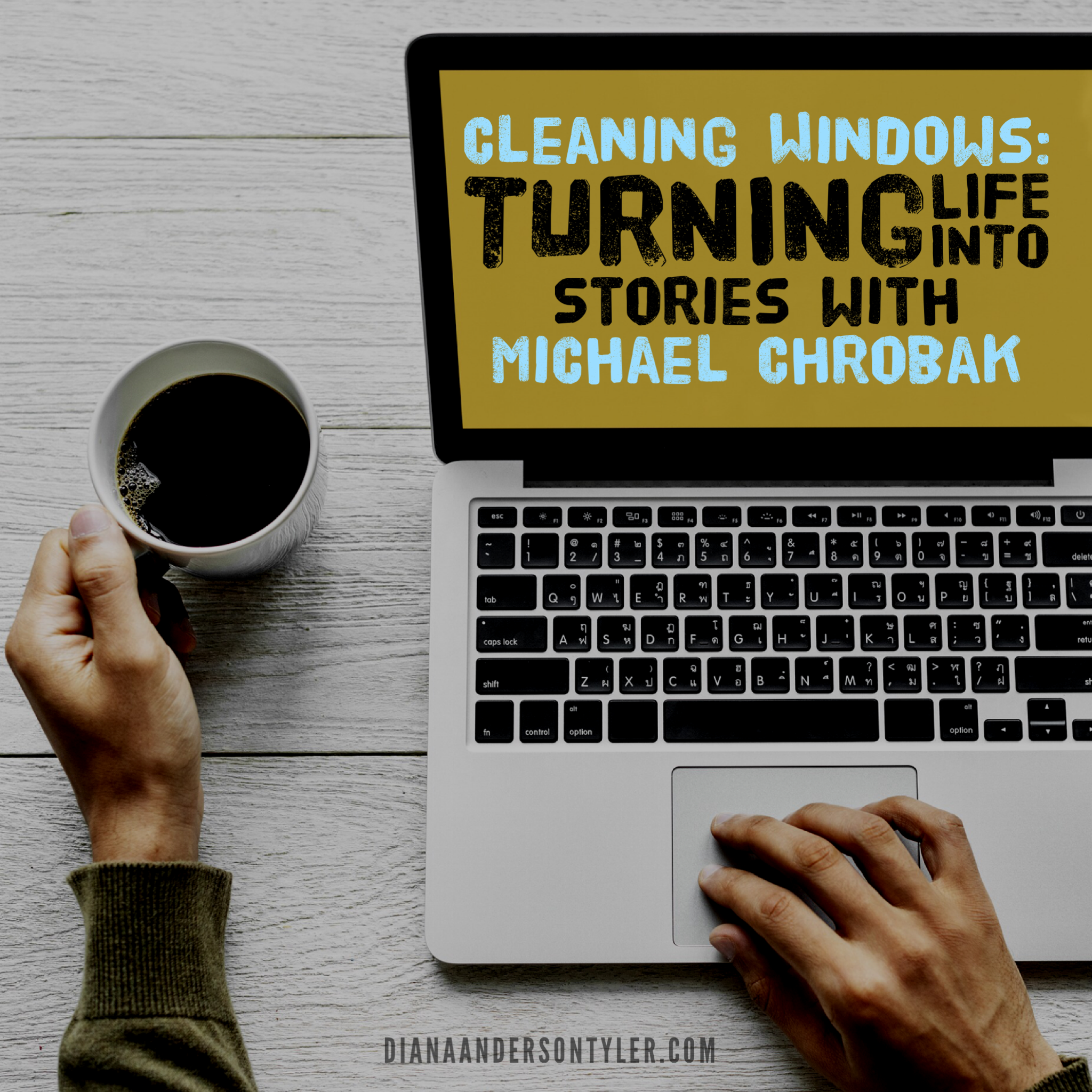 Cleaning Windows: Turning Life into Stories (by Michael Chrobak, via Diana Tyler)