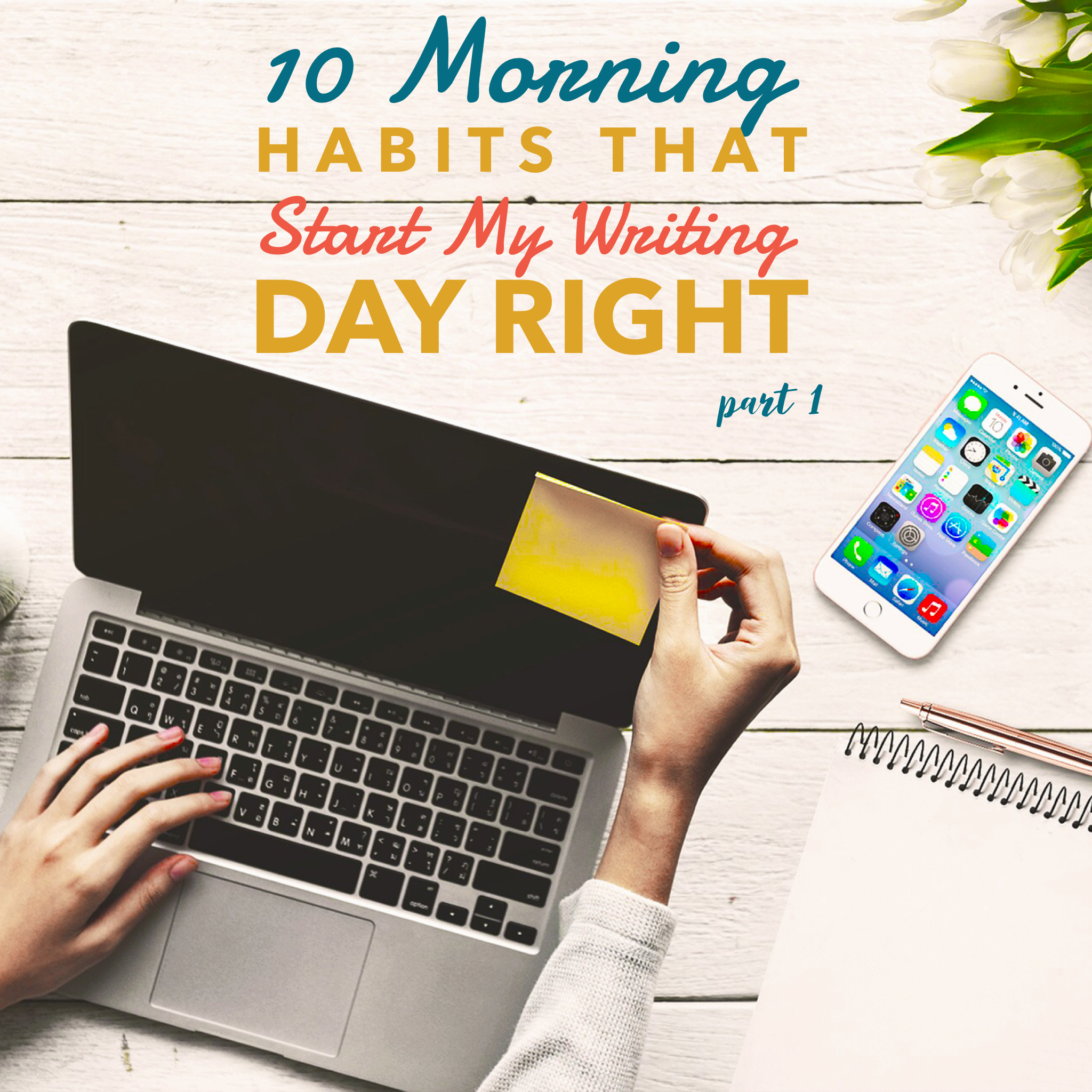 10 Morning Habits That Start My Writing Day Right - Part I