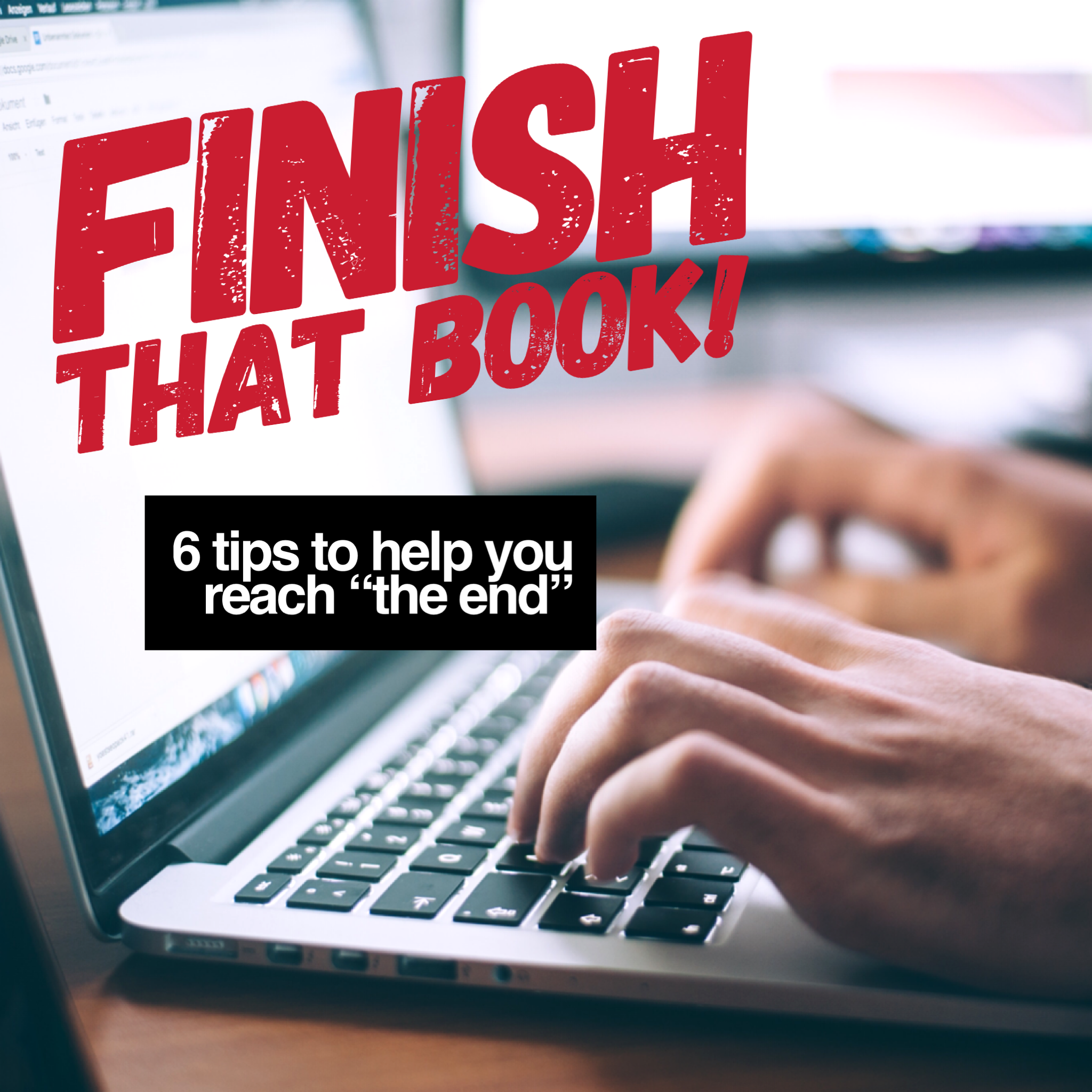 "Finish That Book!: 6 Tips to Help You Reach ""The End"""