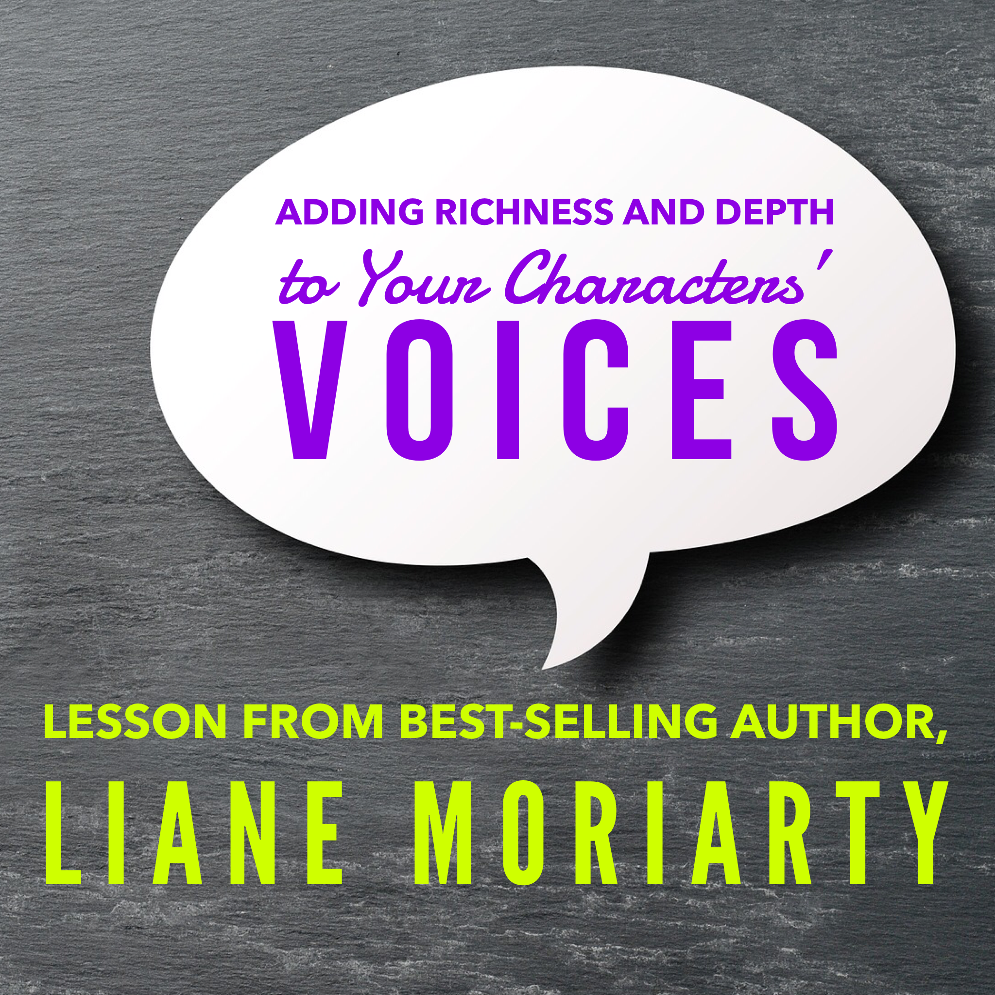 Adding Richness and Depth to Your Characters' Voices: Lesson from Liane Moriarty