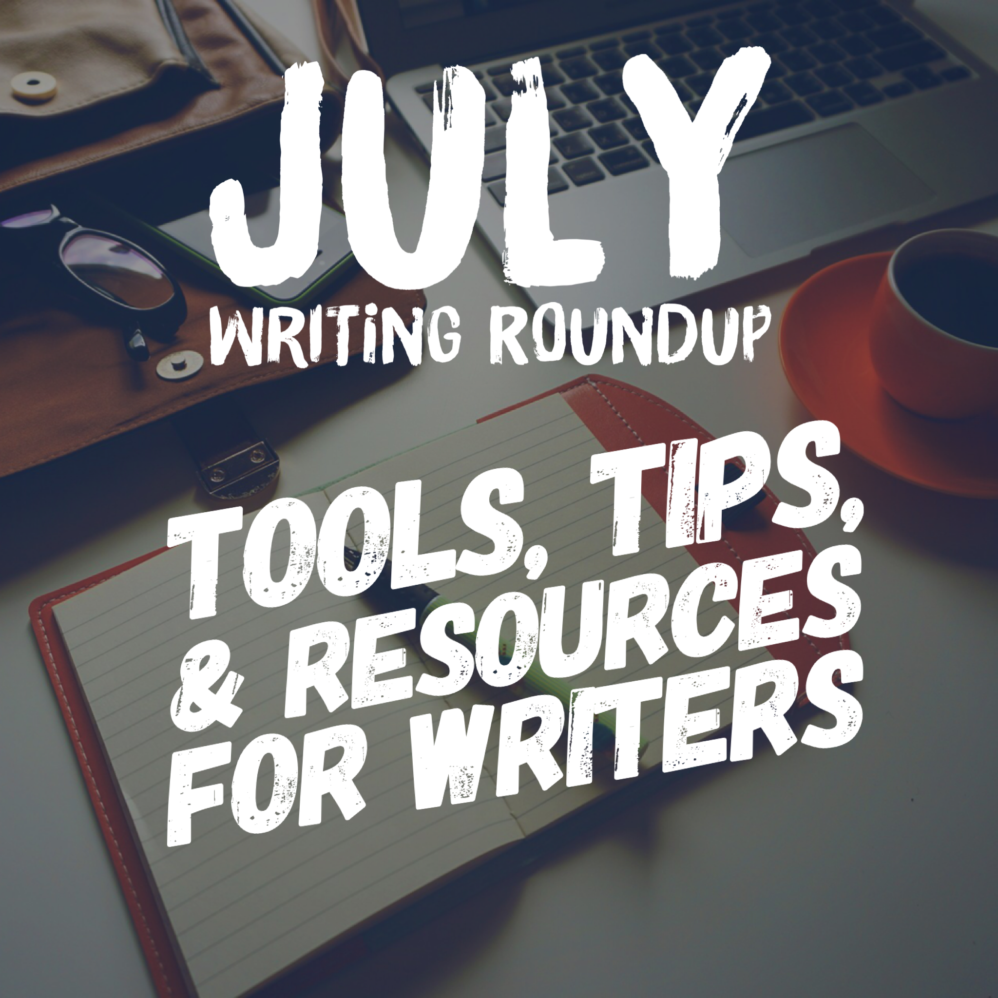 July 2018 Writing Roundup: Tools, Tips, and Resources for Writers by Diana Tyler