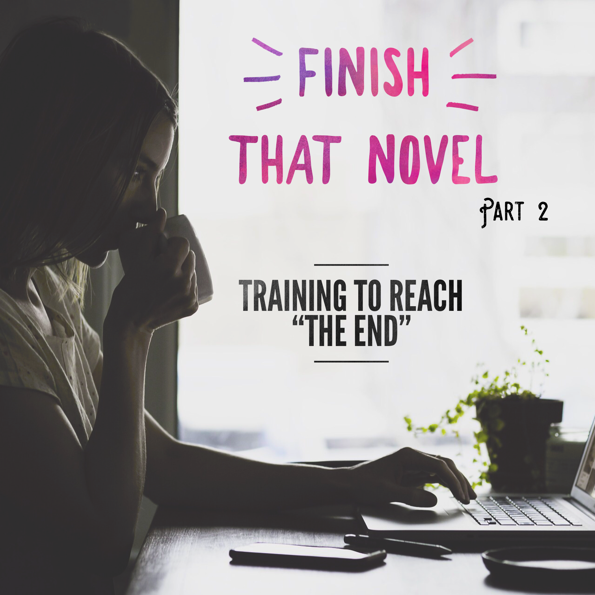Finish That Novel: Training to Reach the End