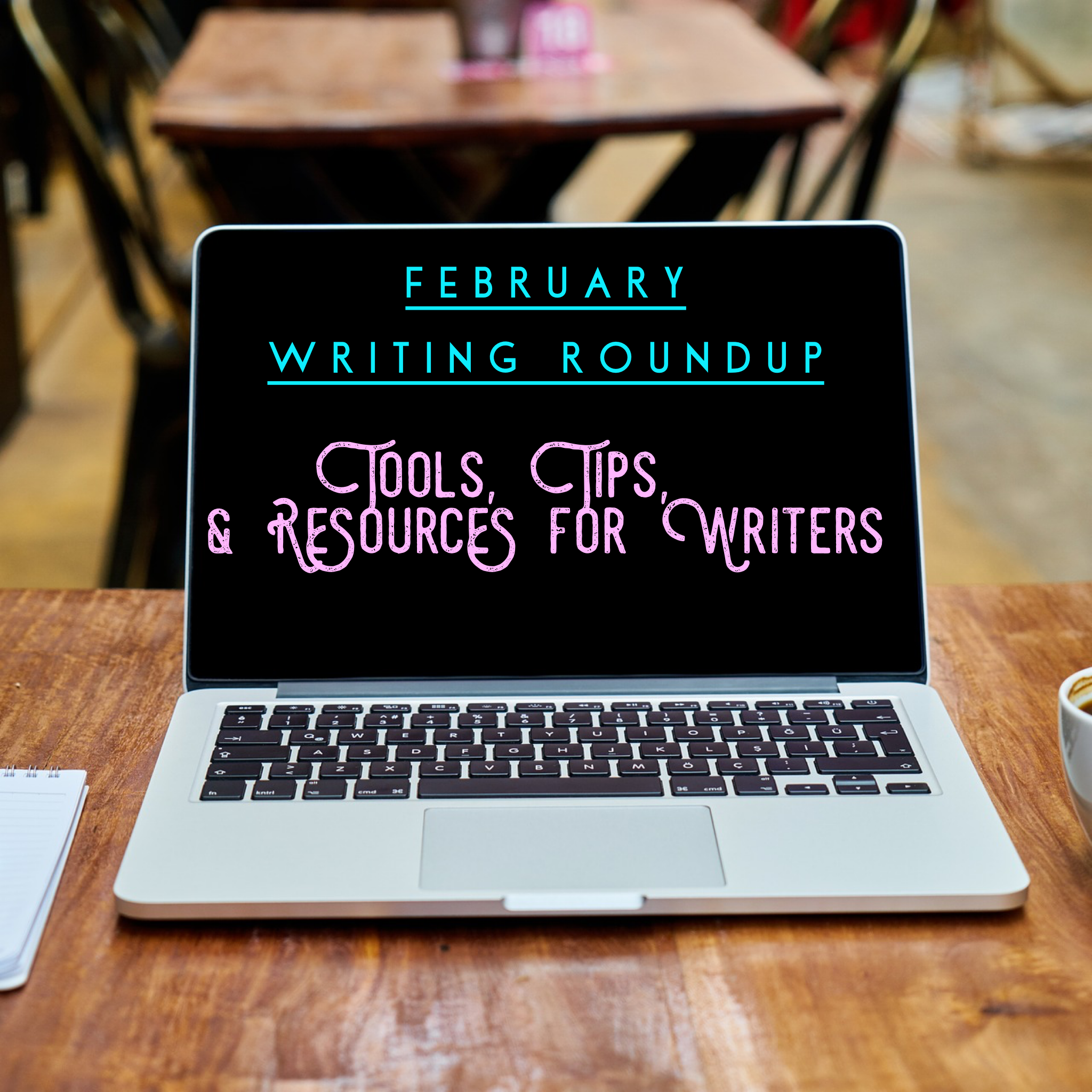 February Writing Roundup: Tools, Tips,and Resources for Writers via Diana Tyler